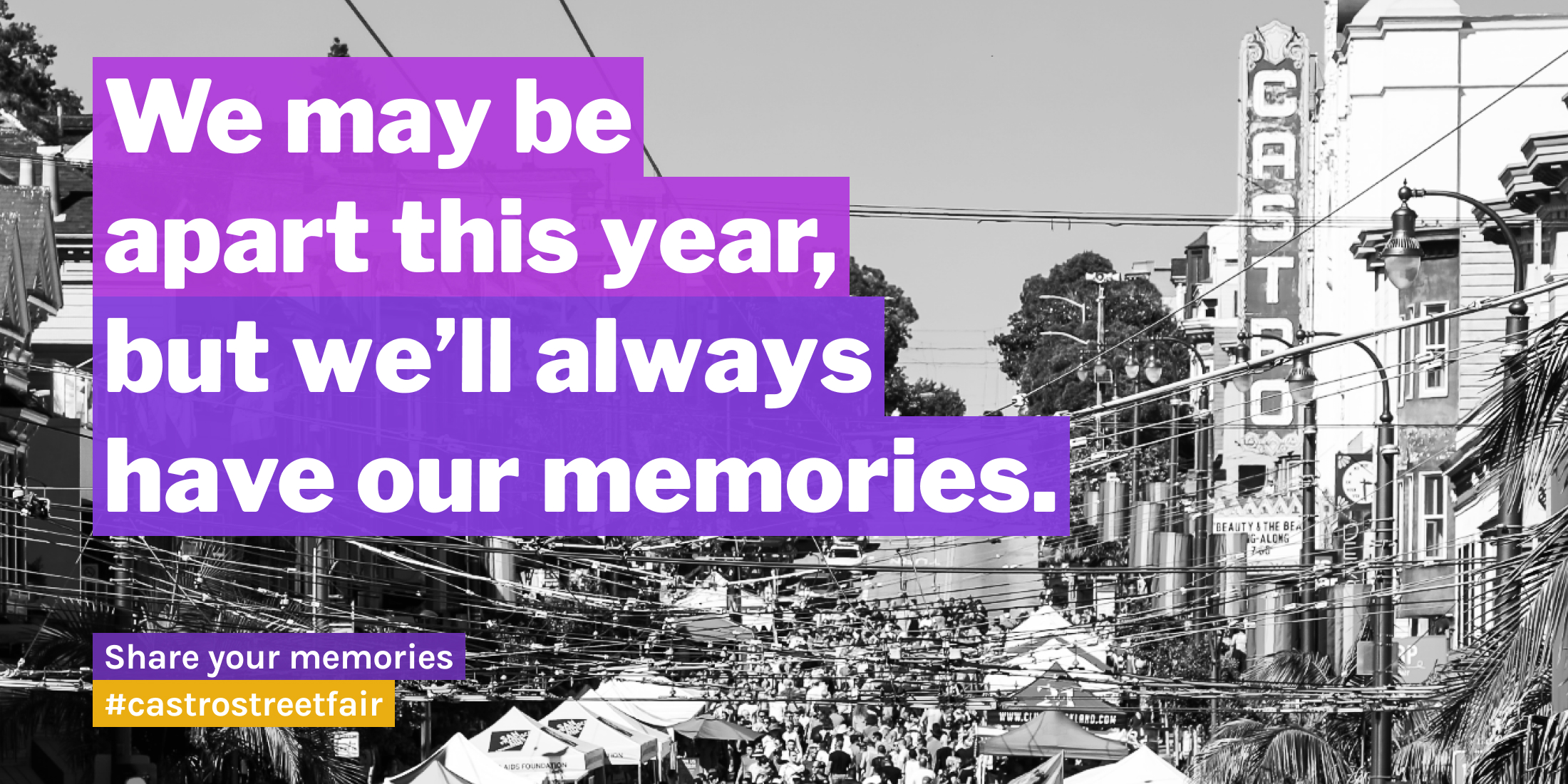 We may be apart this year, but we'll always have our memories. Share you memories of the Castro Street Fair!
